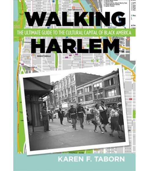 Walking Harlem : The Ultimate Guide to the Cultural Capital of Black America -  (Paperback) - image 1 of 1