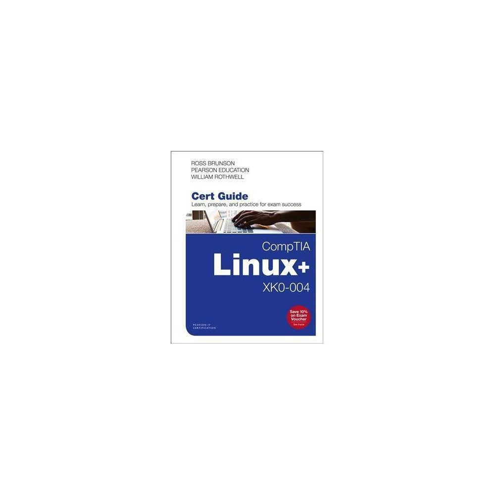 Comptia Linux+ Xk0-004 Cert Guide - by Ross Brunson & William Rothwell (Hardcover)