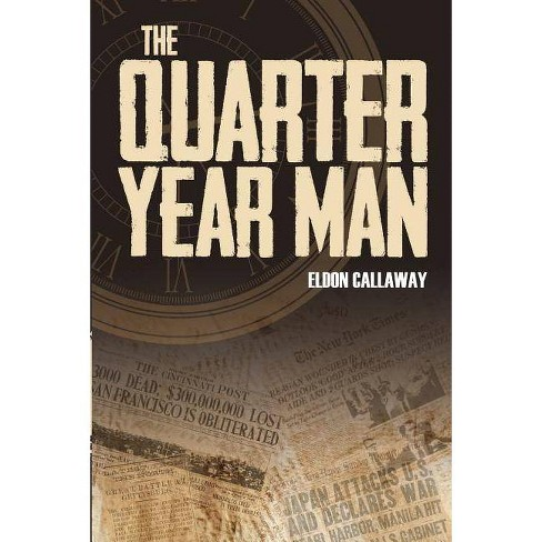 The Quarter Year Man - by  Eldon Callaway (Paperback) - image 1 of 1