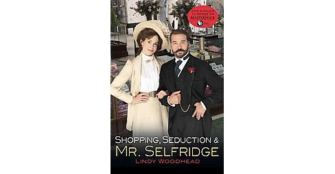 Shopping, Seduction & Mr. Selfridge (Reprint) (Paperback) by Lindy Woodhead - image 1 of 1