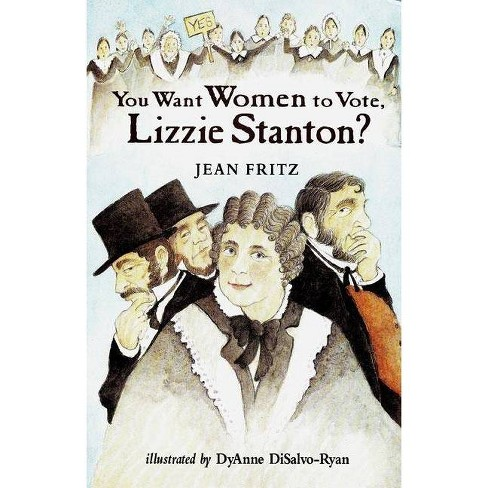 You Want Women to Vote, Lizzie Stanton? - by  Jean Fritz (Paperback) - image 1 of 1
