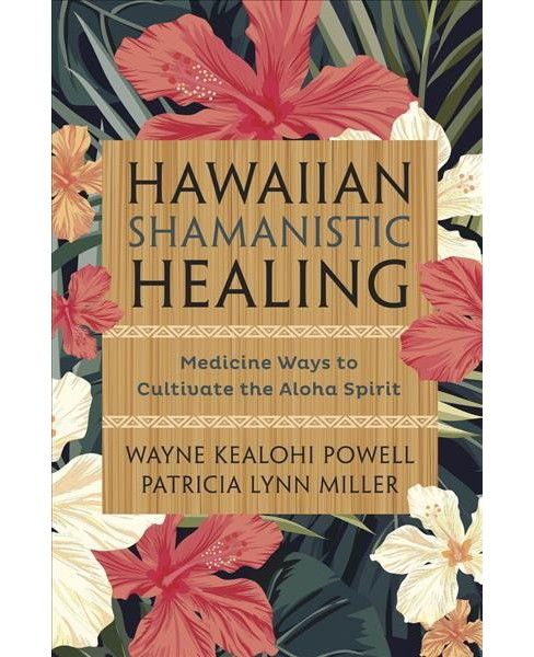 Hawaiian Shamanistic Healing : Medicine Ways to Cultivate the Aloha Spirit -  (Paperback) - image 1 of 1