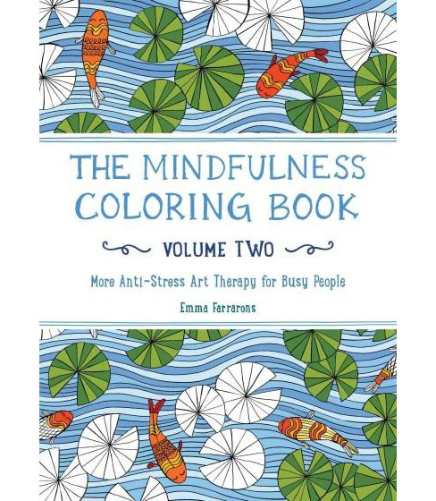 The Mindfulness Adult Coloring Book: More Anti-Stress Art Therapy for Busy People by Emma Farrorons - image 1 of 1
