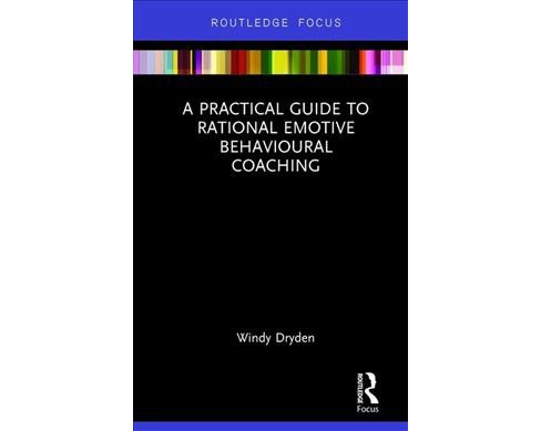 Practical Guide to Rational Emotive Behavioural Coaching -  by Windy Dryden (Hardcover). - image 1 of 1