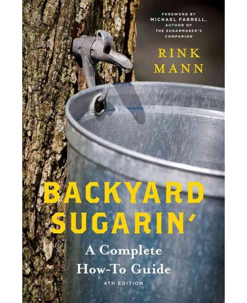 Backyard Sugarin' : A Complete How-To Guide (Paperback) (Rink Mann) - image 1 of 1