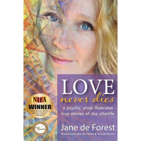 Love Never Dies - A Psychic Artist Illustrates True Stories of the  Afterlife - by Jane de Forest