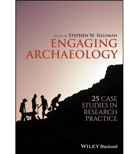 Engaging Archaeology : 25 Case Studies in Research Practice (Paperback) (Stephen W. Silliman) - image 1 of 1