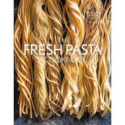 Fresh Pasta Cookbook - by Williams Sonoma Test Kitchen (Hardcover)
