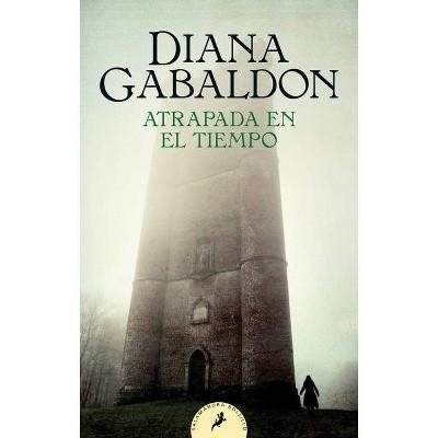 Atrapada En El Tiempo / Dragonfly in Amber - (Serie Outlander) by  Diana Gabaldon (Paperback)