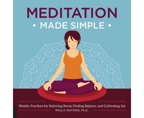 Meditation Made Simple : Weekly Practices for Relieving Stress, Finding Balance, and Cultivating Joy - image 1 of 1
