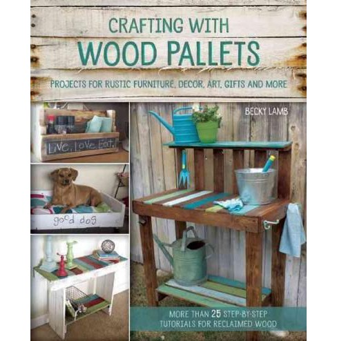 Crafting with Wood Pallets : Projects for Rustic Furniture, Decor, Art, Gifts and More (Paperback) - image 1 of 1