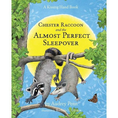 Chester Raccoon and the Almost Perfect Sleepover - (Kissing Hand) by  Audrey Penn (Hardcover)