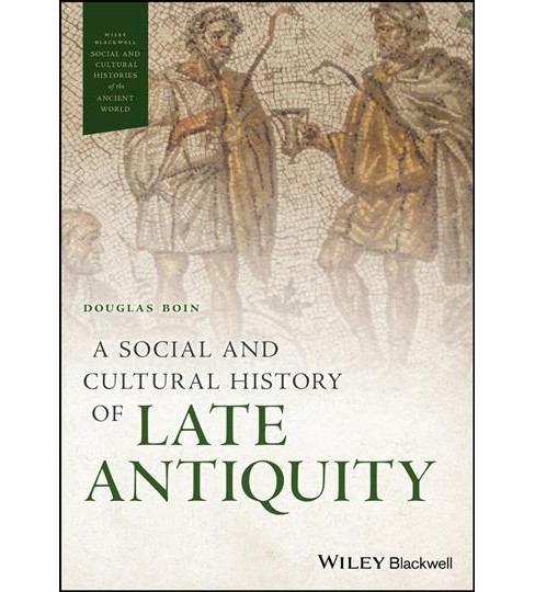 Social and Cultural History of Late Antiquity -  by Douglas Boin (Hardcover) - image 1 of 1
