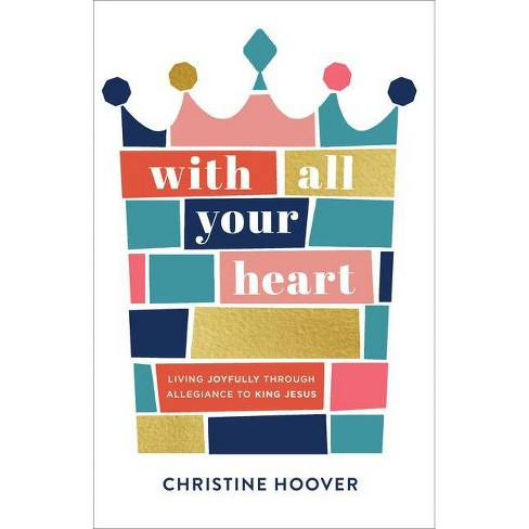 With All Your Heart - by  Christine Hoover (Paperback) - image 1 of 1