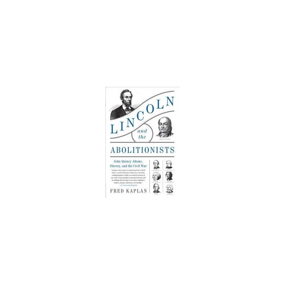 Lincoln and the Abolitionists : John Quincy Adams, Slavery, and the Civil War - Reprint (Paperback)