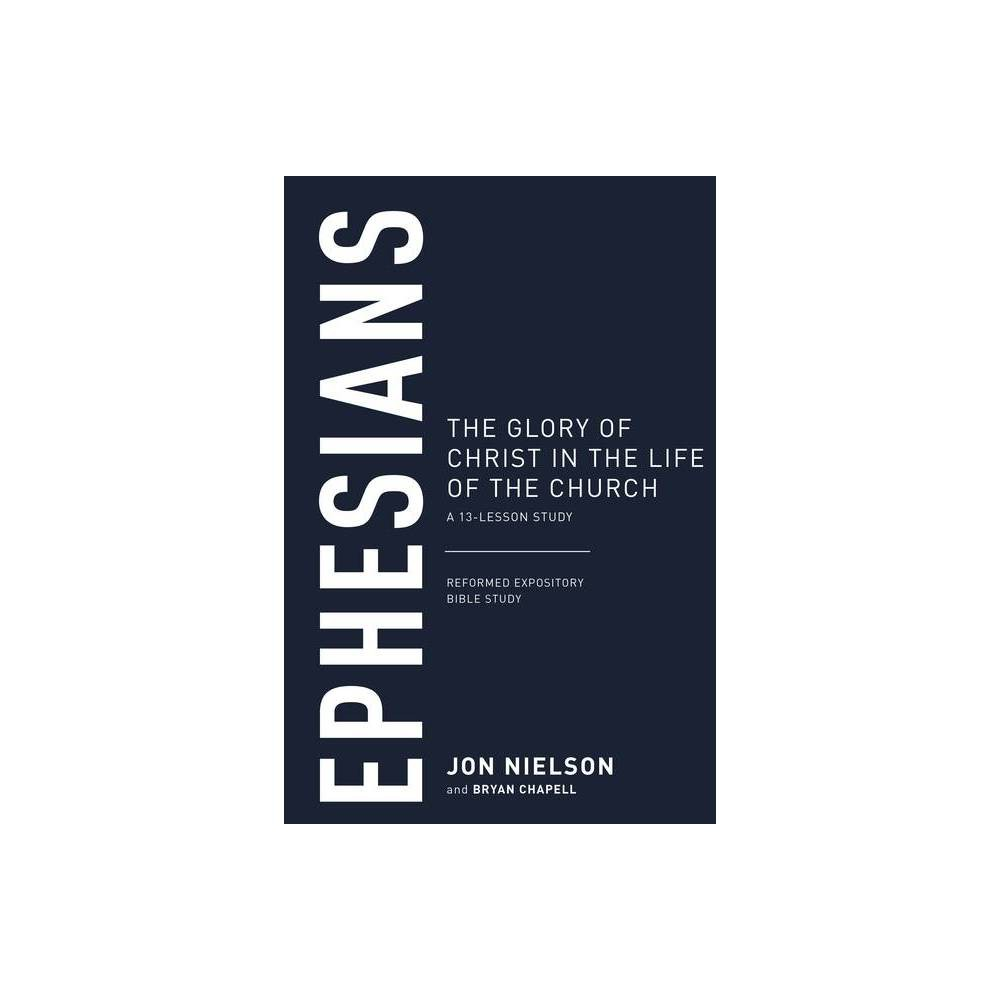 Ephesians The Glory Of Christ In The Life Of The Church A 13 Lesson Study Reformed Expository Bible Studies By Jonathan Nielson Paperback