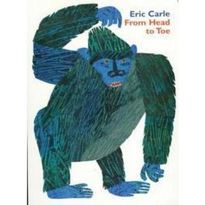 From Head to Toe - by Eric Carle (Board Book)