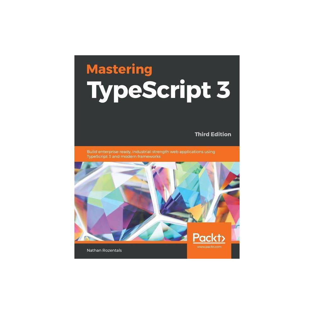 Mastering Typescript 3 Third Edition By Nathan Rozentals Paperback