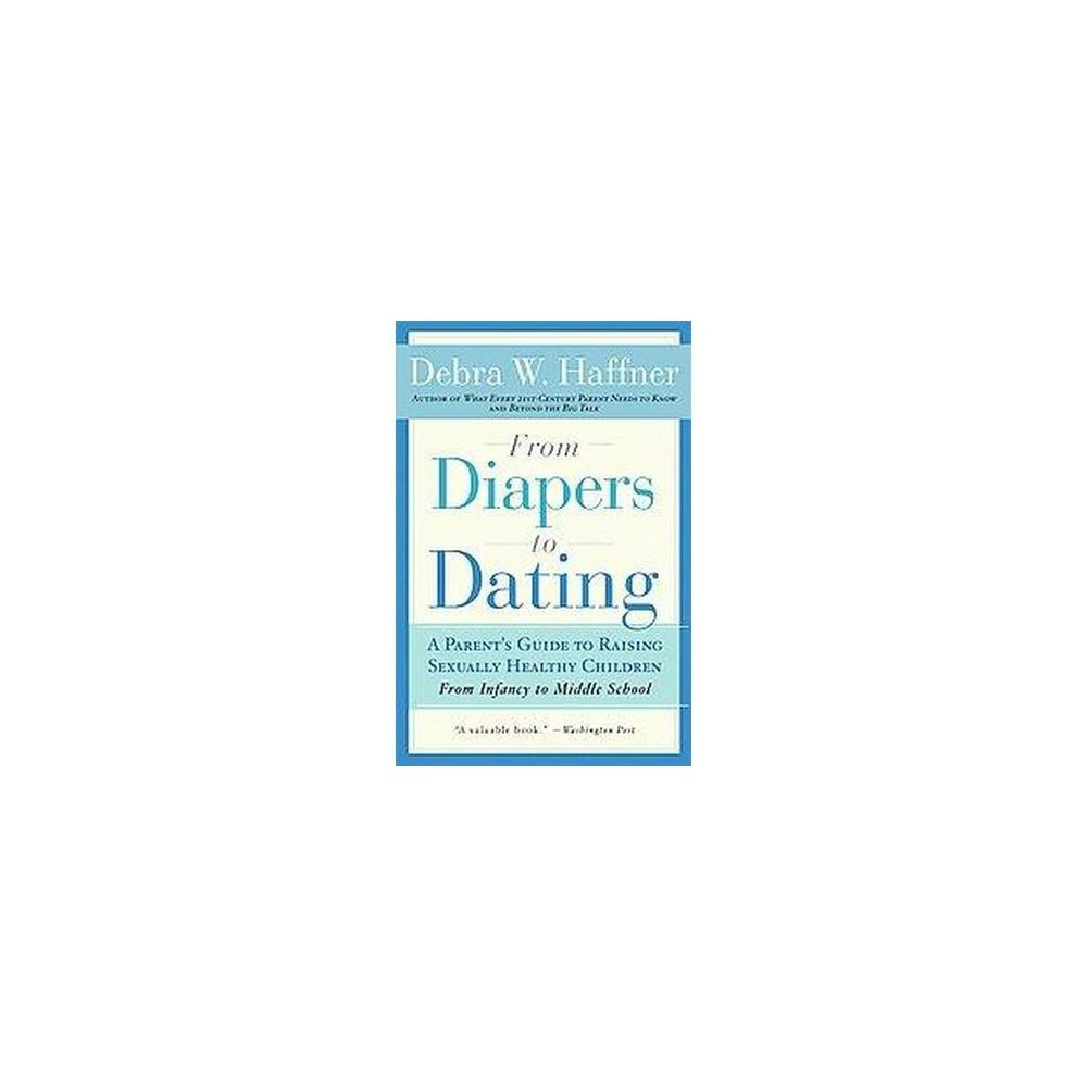 From Diapers to Dating : A Parent's Guide to Raising Sexually Healthy Children (Revised) (Paperback)