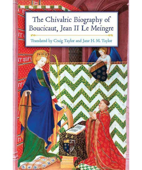 Chivalric Biography of Boucicaut, Jean II Le Meingre (Hardcover) - image 1 of 1