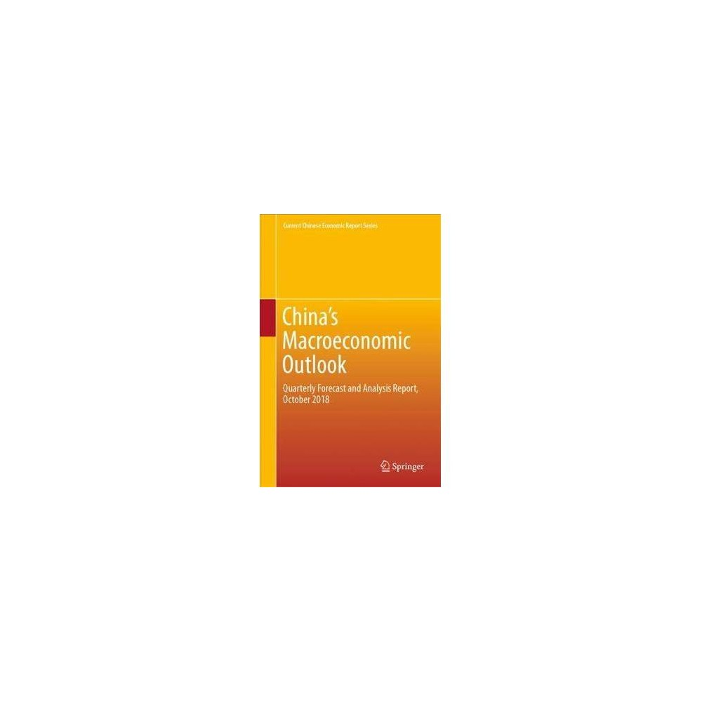 China's Macroeconomic Outlook : Quarterly Forecast and Analysis Report, October 2018 - (Hardcover)