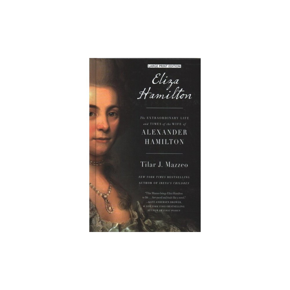 Eliza Hamilton : The Extraordinary Life and Times of the Wife of Alexander Hamilton - Lrg (Hardcover)