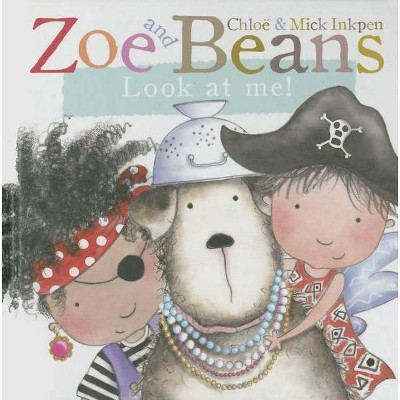Look at Me! - (Zoe and Beans) by  Chloe Inkpen & Mick Inkpen (Board Book)