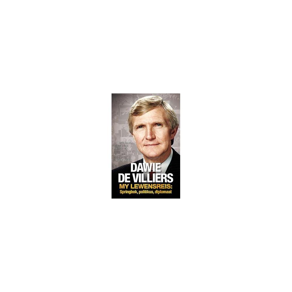 Dawie De Villiers – My Lewensreis : Springbok, Politikus, Diplomaat - (Paperback)
