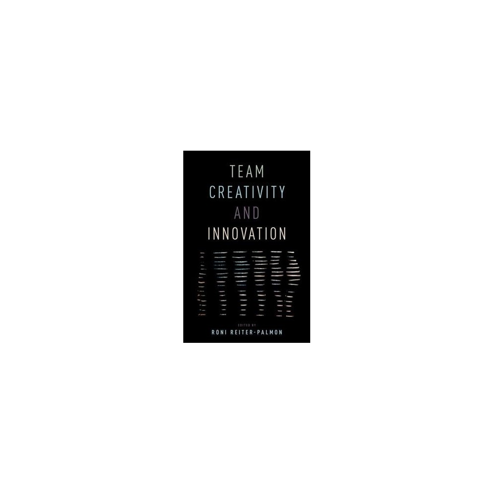 Team Creativity and Innovation - (Hardcover)