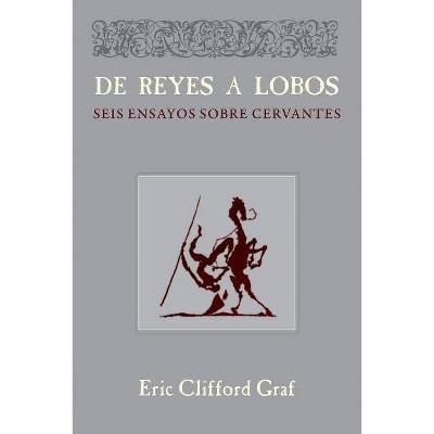 De Reyes a Lobos - (Documentación Cervantina Tom Lathrop) by  Eric Clifford Graf (Paperback)