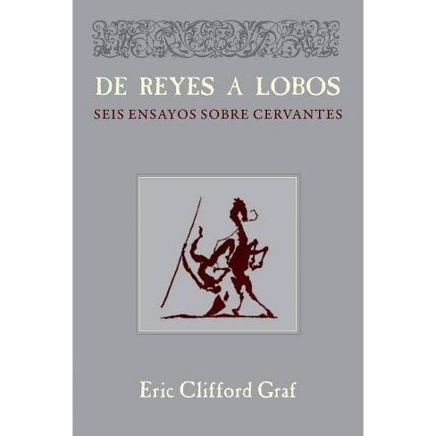 De Reyes a Lobos - (Documentaci�n Cervantina Tom Lathrop) by  Eric Clifford Graf (Paperback) - image 1 of 1