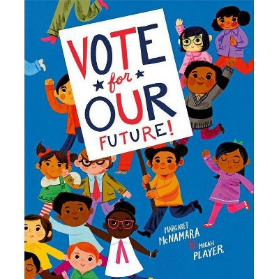 Vote for Our Future! - by Margaret McNamara (Hardcover)