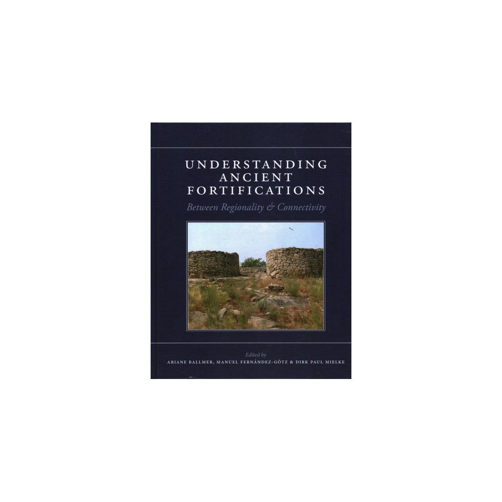 Understanding Ancient Fortifications : Between Regionality and Connectivity - (Hardcover)
