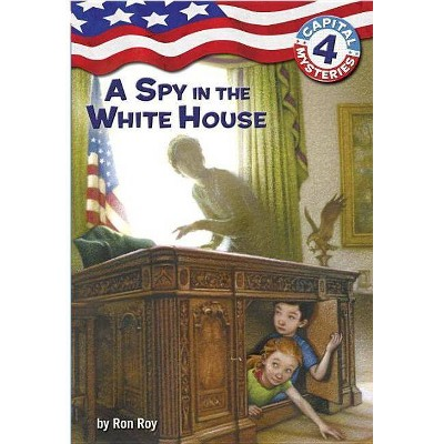 A Spy in the White House - (Capital Mysteries) by  Ron Roy (Paperback)