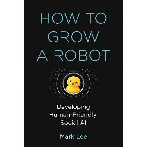How to Grow a Robot - (Mit Press) by  Mark H Lee (Hardcover) - image 1 of 1