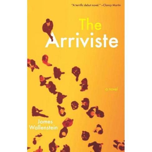 The Arriviste - by  James Wallenstein (Paperback) - image 1 of 1