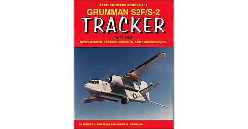 Grumman S2F/S2 Tracker : Development, Testing, Variants, and Foreign Users (Paperback) (Robert J. - image 1 of 1
