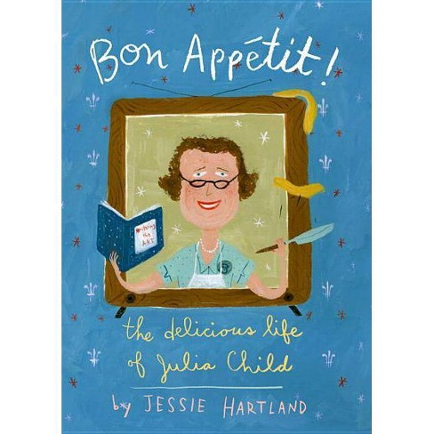 Bon Appetit! the Delicious Life of Julia Child - by  Jessie Hartland (Hardcover) - image 1 of 1