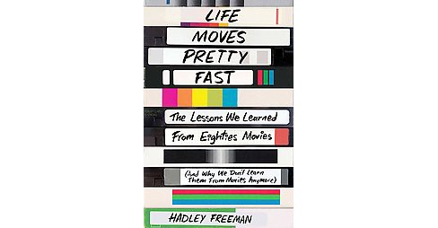 Life Moves Pretty Fast : The Lessons We Learned from Eighties Movies and Why We Don't Learn Them from - image 1 of 1