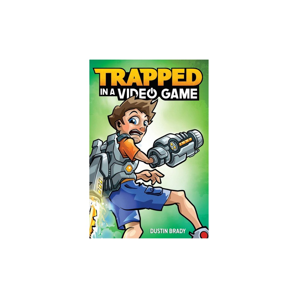 Trapped in a Video Game - by Dustin Brady (Hardcover)