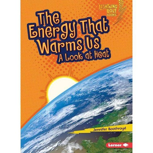 The Energy That Warms Us - (Lightning Bolt Books: Exploring Physical Science (Paperback)) (Paperback) - image 1 of 1