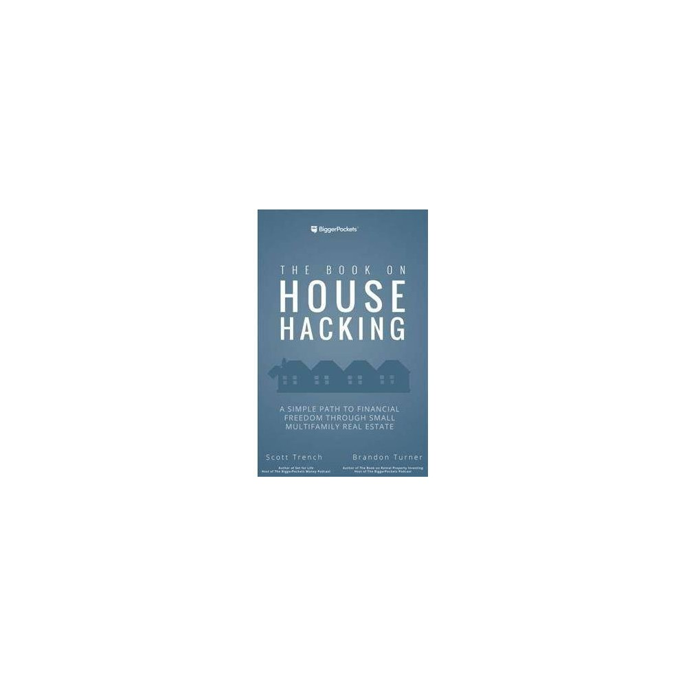 House Hacking Strategy : How to Use Your Home to Achieve Financial Freedom - (Paperback)