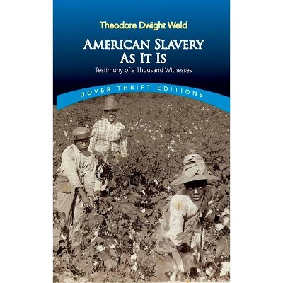 American Slavery as It Is - (Dover Thrift Editions) by  Theodore Dwight Weld (Paperback)