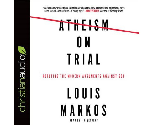 Atheism on Trial : Refuting the Modern Arguments Against God - Unabridged by Louis Markos (CD/Spoken - image 1 of 1