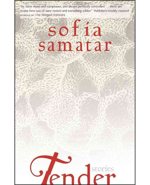 Tender : Stories -  by Sofia Samatar (Hardcover) - image 1 of 1