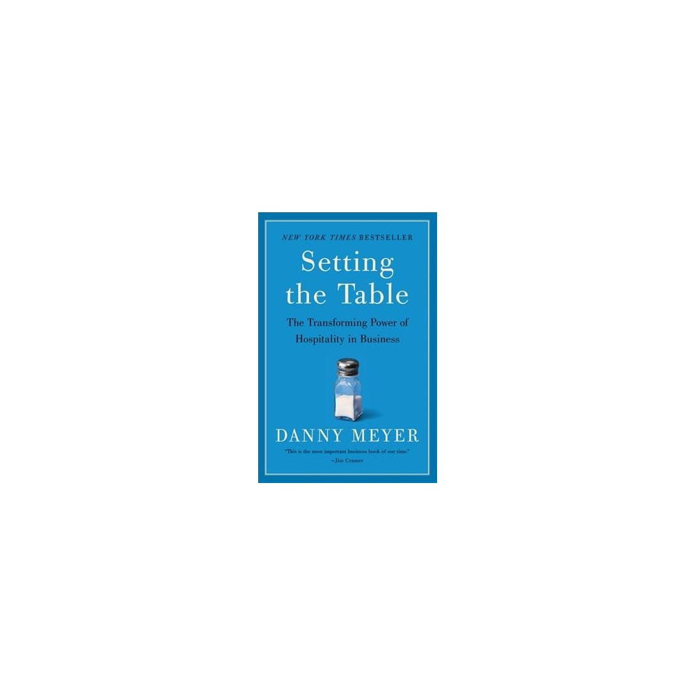 Setting the Table : The Transforming Power of Hospitality in Business - Reprint by Danny Meyer