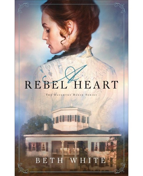 Rebel Heart -  (Daughtry House) by Beth White (Paperback) - image 1 of 1