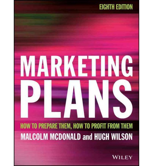 Marketing Plans : How to Prepare Them, How to Profit from Them (Paperback) (Malcolm McDonald & Hugh - image 1 of 1