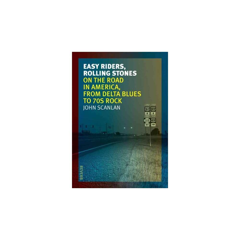 Easy Riders, Rolling Stones : On the Road in America, from Delta Blues to '70s Rock (Paperback) (John