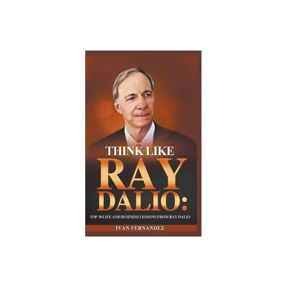 Think Like Ray Dalio By Ivan Fernandez Paperback
